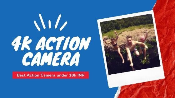 Best 4k action camera under 10000 INR in India