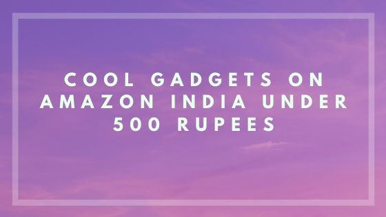 10 Cool Gadgets To Buy Under 500 Rupees in India 2020 1